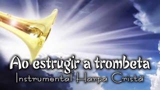 Ao estrugir a trombeta - Instrumental  - Harpa Cristã 469