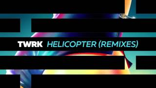 TWRK - Helicopter (Snappy Jit Remix) [feat. Dilly Chris] {Official Full Stream}