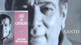 Luiz de Carvalho - Santo (Cd Com Todo Meu Coração) Bompastor 1996