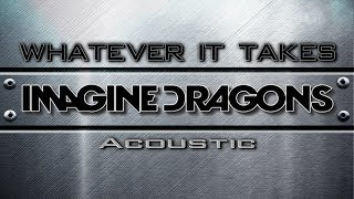 Imagine Dragons - Whatever It Takes acoustic (Lyric Video)