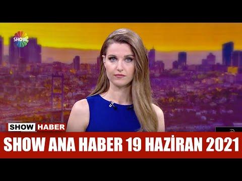 Show Ana Haber 19 Haziran 2021