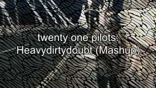 twenty one pilots: Heavydirtydoubt (Mashup)