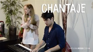 Chantaje - Shakira ft. Maluma (Carolina Ross cover)