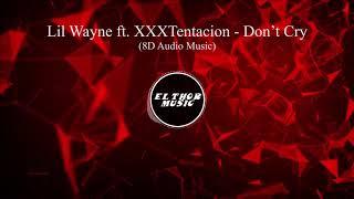 Lil Wayne ft. XXXTentacion - Don't Cry (8D Audio / 8D Music)