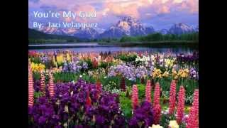 You're My God  By: Jaci Velasquez