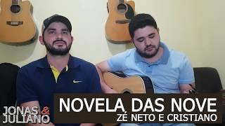 NOVELA DAS NOVE - ZÉ NETO E CRISTIANO (COVER JONAS E JULIANO)