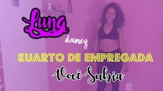 KUARTO DE EMPREGADA - VOCÊ SUBIA | LUNA DANCY | ( COREOGRAFIA)