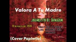 valora a tu madre (Cover PapiWilo) Joshelito El Dragon
