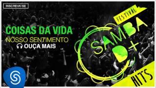 Nosso Sentimento - Coisas da Vida (Samba D+ Hits) [Áudio Oficial]