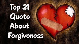 Top 21 Quote About Forgiveness ||  Receive & Give The Power Of Forgiveness