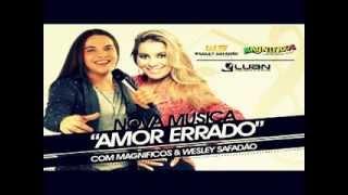 Magnificos & Wesley Safadão (SUCESSO 2013) - Amor Errado