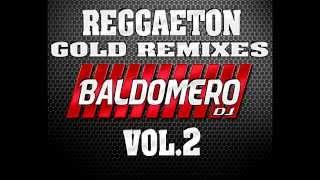 REGGAETON GOLD REMIXES  VOL 2 - DJ BALDOMERO