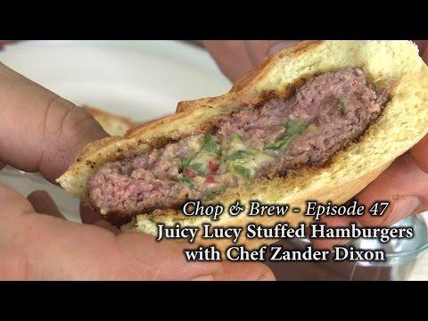 Chop & Brew – Episode 47: Juicy Lucy Stuffed Hamburgers with Chef Zander Dixon