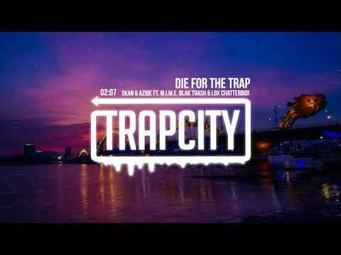 Skan & Azide - Die For The Trap (ft. M.I.M.E, Blak Trash & Lox Chatterbox)