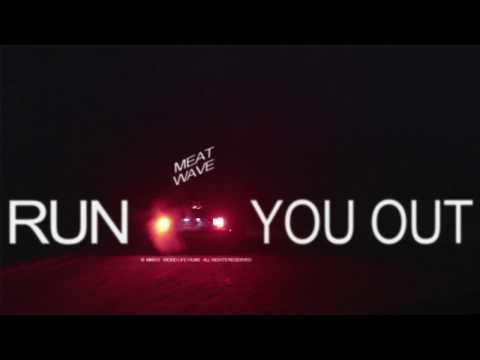 Meat Wave - Run You Out (Official Video)