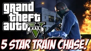 GTA V -  5 Star Train Chase Funtage!! (GTA 5 Police Chase)
