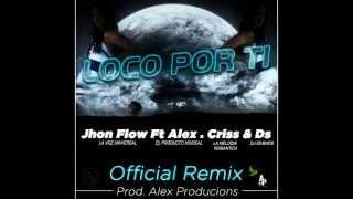 Loco por ti Jhon Flow Ft Alex . Criss & D´S REMIX
