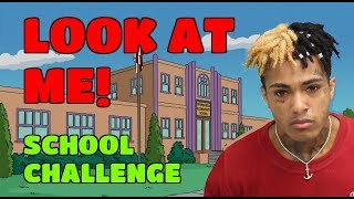"XXXTENTACION ""LOOK AT ME"" School Challenge"