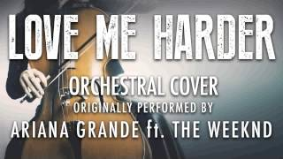 """LOVE ME HARDER"" BY ARIANA GRANDE FT. THE WEEKND (ORCHESTRAL COVER TRIBUTE) - SYMPHONIC POP"
