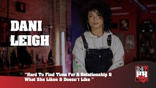 Dani Leigh - Hard To Find Time For A Relationship & What She Likes & Doesn't Like (247HH Exclusive)