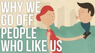 Why We Go Off People Who Like Us