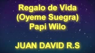 Regalo de Vida (Oyeme Suegra) - Papi Wilo - MUSICTEX - LETRA
