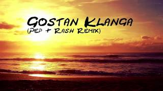 Gostan  Klanga (Pep & Rash Remix)