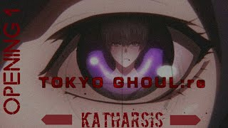 [ AMV ] Tokyo Ghoul Re : 2 - Katharsis | Opening