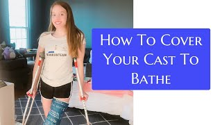 How To Cover Your Cast To Bathe\ Emily's recovery