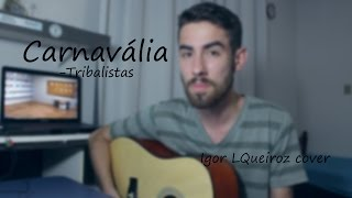 Carnavália - Tribalistas ( Igor LQueiroz Cover )