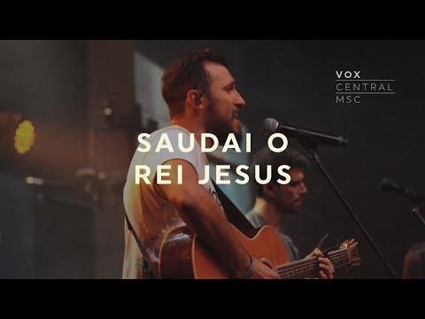 Saudai O Rei Jesus de Vox Central Msc Letra y Video