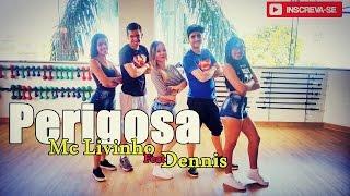 Perigosa - Dennis ft MC Livinho ( Coreografia)