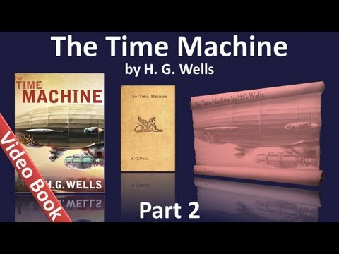 Part 2 - The Time Machine Audiobook by HG Wells (Chs 07-12)