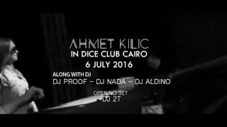 AHMET KILIC @ DICE CLUB CAIRO  6 JULY 2016