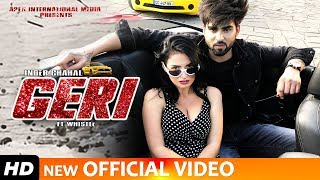 GERI (FULL VIDEO SONG) INDER CHAHAL FT WHISTLE | RAJAT NAGPAL - LATEST PUNJABI SONGS 2019