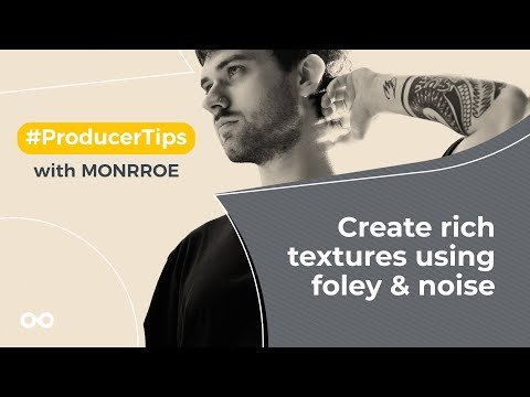 Create rich textures using foley & noise - Producer Tips With Monrroe