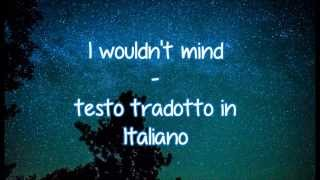 He is we - I wouldn't mind (Testo tradotto in Italiano)
