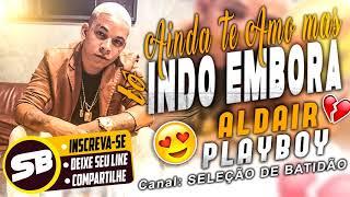 ALDAIR PLAYBOY - AINDA TE AMO MAS TÔ INDO EMBORA - MÚSICA NOVA 2018