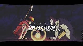 On my Own | One Piece feat Inuyasha