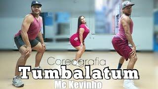 Tumbalatum - MC Kevinho COREOGRAFIA