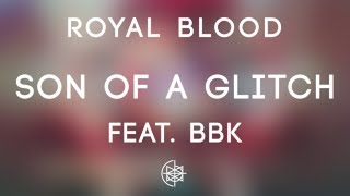 Royal Blood - Son Of A Glitch feat. BBK