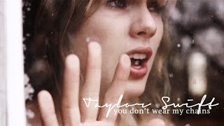 taylor swift || you don't wear my chains