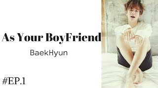 BaekHyun - As your BoyFriend EP.1