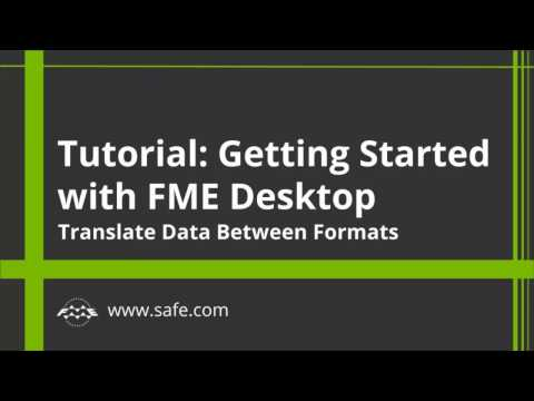 Getting Started with FME Desktop 2017: Translate Data Between Formats (Part 1 of 4)
