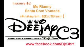 Mc Rianny - Senta Com Vontade ( Dj C3 ) ( 2014 )