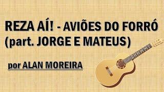 REZA AÍ! - AVIÕES DO FORRÓ part. JORGE E MATEUS - por ALAN MOREIRA