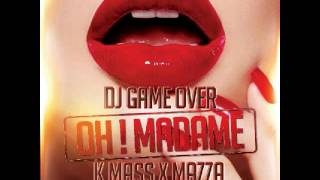 Dj Game Over Feat. K MASS x MAZZA - Oh ! Madame (Remix - P-square)