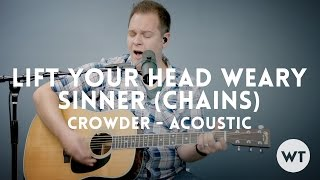 Lift Your Head Weary Sinner (Chains) - Crowder - acoustic w/ chords