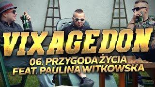 06. VIXAGEDON - PRZYGODA ŻYCIA (FEAT. PAULINA WITKOWSKA)