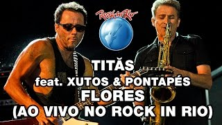 Titãs e Xutos & Pontapés - Flores (Ao Vivo no Rock in Rio)